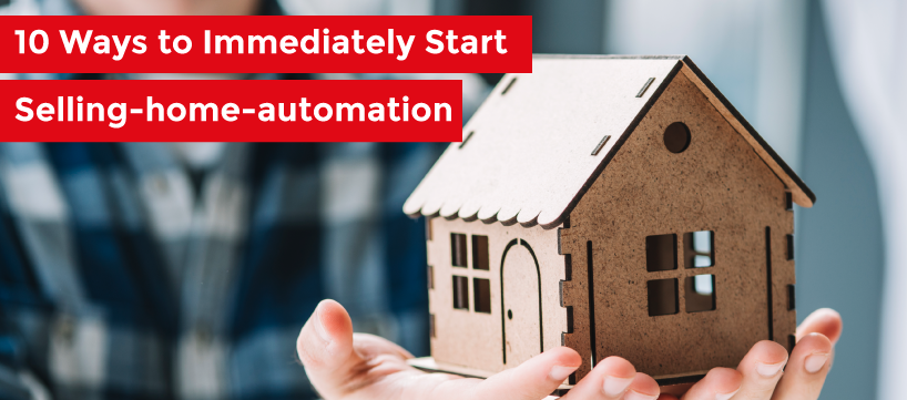 10 Ways to Immediately Start Selling home automation